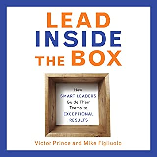 Lead Inside the Box     How Smart Leaders Guide Their Teams to Exceptional Results              By:                                                                                                                                 Victor Prince,                                                                                        Mike Figliuolo                               Narrated by:                                                                                                                                 Steven Menasche                      Length: 6 hrs and 6 mins     Not rated yet     Overall 0.0