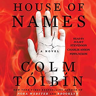House of Names                   By:                                                                                                                                 Colm Tóibín                               Narrated by:                                                                                                                                 Juliet Stevenson,                                                                                        Charlie Anson,                                                                                        Pippa Nixon                      Length: 8 hrs and 47 mins     345 ratings     Overall 4.2