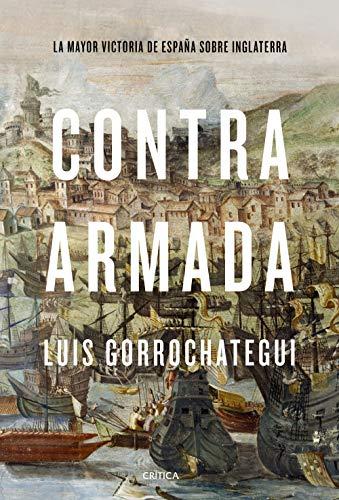 Contra Armada: La mayor victoria de España sobre Inglaterra eBook: Gorrochategui, Luis: Amazon.es: Tienda Kindle