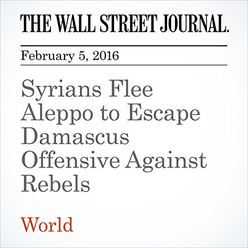 Syrians Flee Aleppo to Escape Damascus Offensive Against Rebels audiobook cover art
