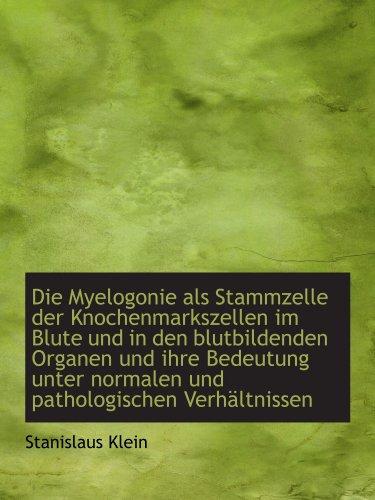 Die Myelogonie als Stammzelle der Knochenmarkszellen im Blute und in den blutbildenden Organen und i