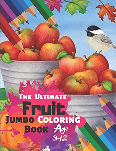 The Ultimate Fruit Jumbo Coloring Book Age 3-12: achieve colorings of fruit which will look good...