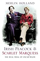 Irish Peacock and Scarlet Marquess: The Real Trial of Oscar Wilde by Unknown(2004-01-19)