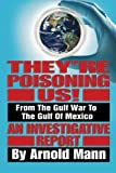 They're Poisoning Us!: From the Gulf War to the Gulf of Mexico An Investigative Report