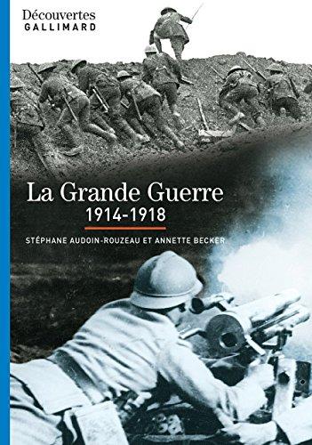 La Grande Guerre (1914-1918) - Découvertes Gallimard: La Première Guerre mondiale (Découvertes Gallimard - Histoire t. 357)