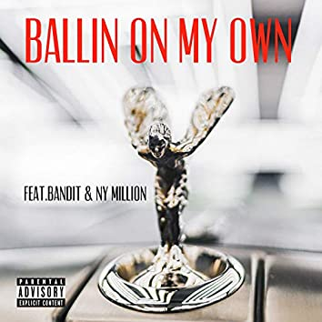Ballin' On My Own (feat. Bandit & Ny Million)