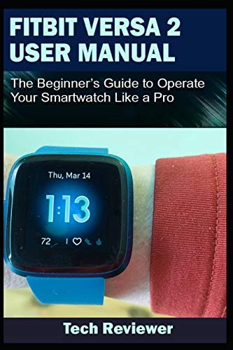 FITBIT VERSA 2 USER MANUAL: The Beginner's Guide to Operate Your Smartwatch Like A Pro