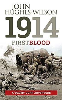 1914 First Blood: A Tommy Gunn Adventure (The Tommy Gunn Adventure series Book 1) by [John Hughes-Wilson]