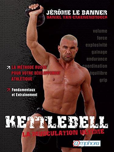 Kettlebell - La musculation ultime: La méthode russe...