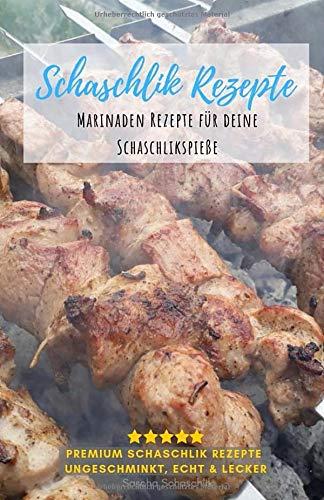 Schaschlik Rezepte: Lecker, schnell und Einfach - Schaschlik Grillrezepte zum selbermachen