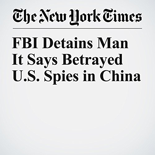 FBI Detains Man It Says Betrayed U.S. Spies in China copertina