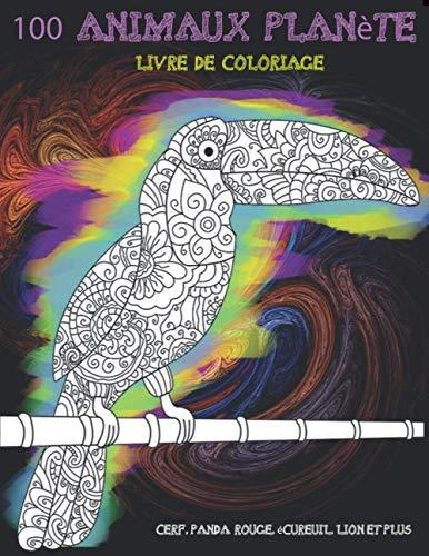 100 animaux planète - Livre de coloriage - Cerf, panda rouge, écureuil, lion et plus