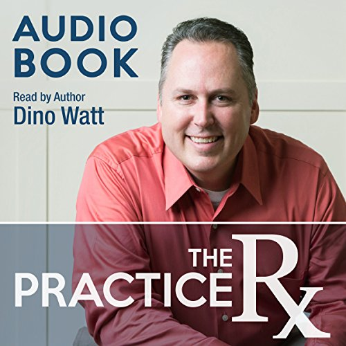 The Practice Rx: The Cure to Inner-Office Drama, Politics, Low Morale, and the Overworked, Burnt Out, Under-Appreciated Owner & Other Office Ailments audiobook cover art