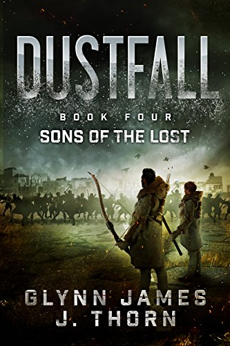 Dustfall, Book Four - Sons of the Lost by [Glynn James, J. Thorn]
