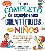 El libro completo de experimentos cientificos para ninos / The Everything Kids' Science Experiments Book: ¡Hierve el hielo, haz flotar el agua, mide ... el mundo que te rodea! (Spanish Edition)