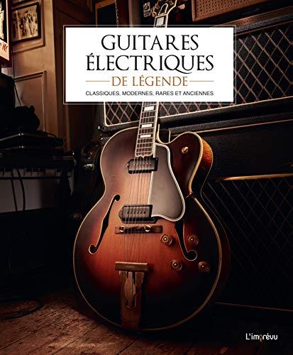 Guitares électriques de légende : Classiques,...
