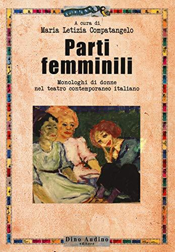 Parti femminili. Monologhi di donne nel teatro contemporaneo italiano