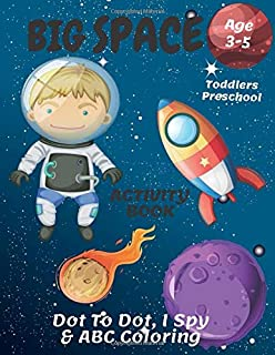 The Big Space ABC Coloring, I Spy & Dot To Dot Activity Book Age 3 - 5: Go On A Space Mission | Children's Puzzle Book For...