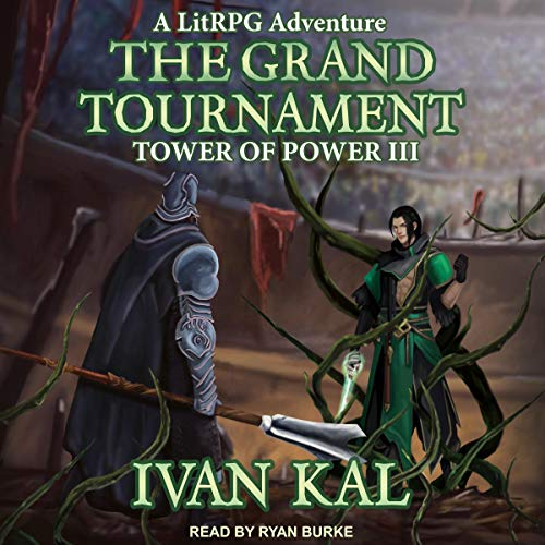 The Grand Tournament: A LitRPG Adventure: Tower of Power Series, Book 3