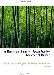 In Memoriam. Hamilton Rowan Gamble, Governor of Missouri
