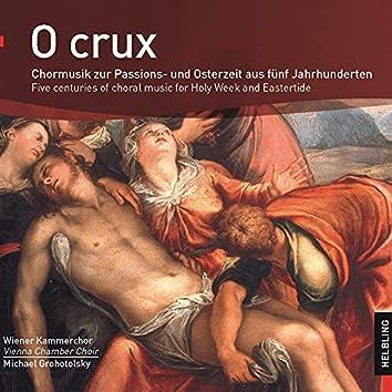 O crux. Chormusik zur Passions- und Osterzeit aus fünf Jahrhunderten. Five centuries of choral music for Holy Week and Eastertide