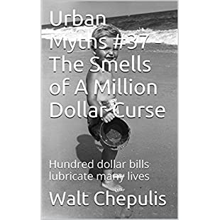 Urban Myths #37 - The Smells of A Million Dollar Curse Hundred dollar bills lubricate many lives (Urban Myths #37 of a 100):Autobit