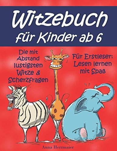 Witzebuch für Kinder ab 6: Die mit Abstand lustigsten Witze und Scherzfragen für Erstleser: Lesen lernen mit Spaß