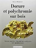 DORURE ET POLYCHROMIE SUR BOIS. Techniques traditionnelles et modernes by Gilles Perrault (1992-11-01) - 01/11/1992