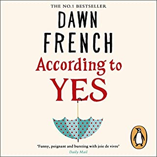According to Yes                   By:                                                                                                                                 Dawn French                               Narrated by:                                                                                                                                 Dawn French,                                                                                        Jeff Harding,                                                                                        Jennifer Woodward,                   and others                 Length: 9 hrs and 13 mins     163 ratings     Overall 4.3