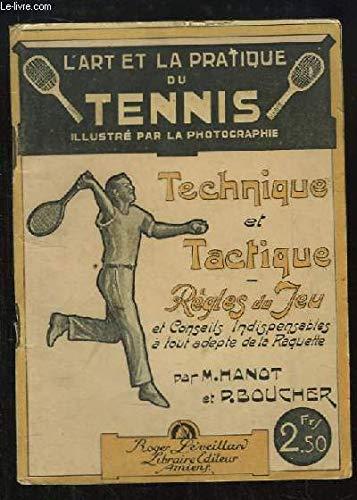 L'Art et la pratique du Tennis. Technique et Tactique. Règles du Jeu et Conseils indispensables à tout adepte de la raquette.