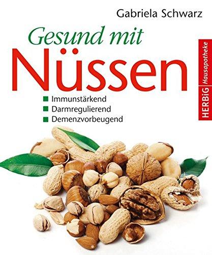 Gesund mit Nüssen: Immunstärkend - Darmregulierend - Demenzvorbeugend*