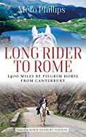 Long Rider to Rome: 1,400 Miles by Pilgrim Horse from Canterbury
