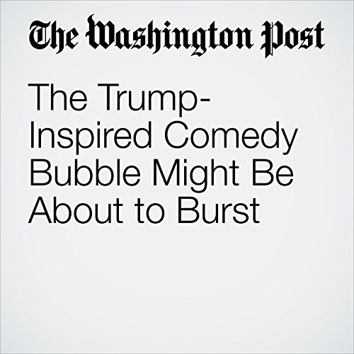 The Trump-Inspired Comedy Bubble Might Be About to Burst audiobook cover art