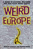 Image of Weird Europe: A Guide to Bizarre, Macabre, and Just Plain Weird Sights