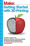 Getting Started with 3D Printing: A Hands-on Guide to the Hardware, Software, and Services Behind the New Manufacturing Revolution