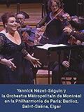 Yannick Nézet-Séguin y la Orchestre Métropolitain de Montréal: Berlioz Saint-Saëns Elgar
