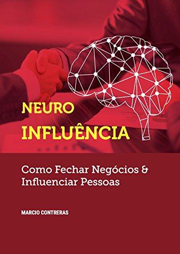 Neuroinfluência: Como fechar negócios & Influenciar pessoas
