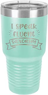 I SPEAK FLUENT SARCASM Teal 30 oz Tumbler With Straw and Slide Top Lid | Stainless Steel Travel Mug | Compare To Yeti Rambler