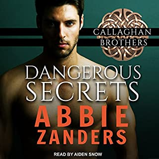 Dangerous Secrets     Callaghan Brothers Series, Book 1              By:                                                                                                                                 Abbie Zanders                               Narrated by:                                                                                                                                 Aiden Snow                      Length: 7 hrs and 56 mins     16 ratings     Overall 4.6