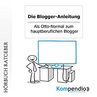 Die Blogger-Anleitung     Als Otto-Normal zum hauptberuflichen Blogger              Autor:                                                                                                                                 Robert Sasse,                                                                                        Yannick Esters                               Sprecher:                                                                                                                                 Yannick Esters                      Spieldauer: 40 Min.     11 Bewertungen     Gesamt 2,7