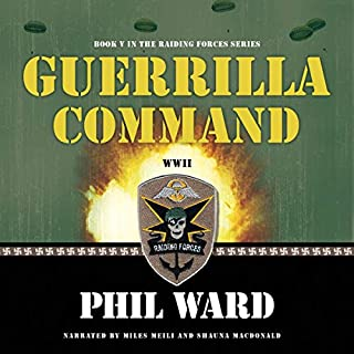 Guerilla Command     Raiding Forces Series, Book V              By:                                                                                                                                 Phil Ward                               Narrated by:                                                                                                                                 Miles Meili,                                                                                        Shauna MacDonald                      Length: 10 hrs and 21 mins     Not rated yet     Overall 0.0