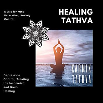 Healing Tathva (Music For Mind Relaxation, Anxiety Control, Depression Control, Treating The Insomniac And Brain Healing)