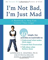I'm Not Bad, I'm Just Mad: A Workbook to Help Kids Control Their Anger by Lawrence E. Shapiro PhD Zack Pelta-Heller Anna F. Greenwald(2008-06-01)