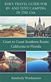 Kim s Travel Guide for RV and Tent Camping in the U.S.A.: Coast to Coast Southern Route: California to Florida