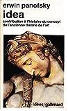 Idea contribution à l'histoire du concept de l'ancienne théorie de l'art - CONTRIBUTION A L'HISTOIRE DU CONCEPT DE L'ANCIENNE THEORIE DE L'ART - GALLIMARD - 12/04/1984