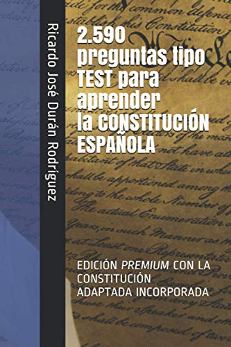 2.590 preguntas tipo TEST para aprender la CONSTITUCIÓN ESPAÑOLA.: 2.590 PREGUNTAS DE TEST QUE GARANTIZAN TU ÉXITO