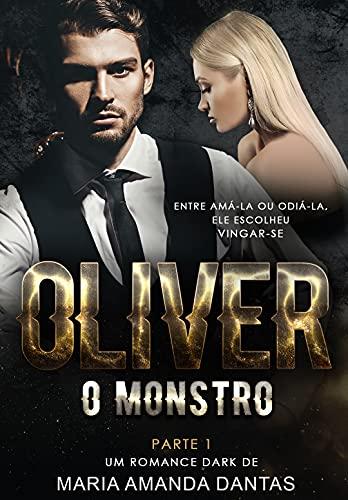 OLIVER : O MONSTRO | ROMANCE DARK - PARTE 1