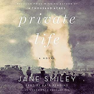 Private Life                   By:                                                                                                                                 Jane Smiley                               Narrated by:                                                                                                                                 Kate Reading                      Length: 13 hrs and 41 mins     53 ratings     Overall 3.5