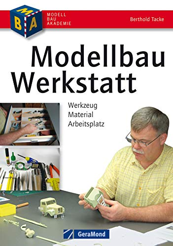 Modellbau-Werkstatt – Werkzeug, Material, Arbeitsplatz: Praxisbuch mit kompakter Material- und Werkzeugkunde für den Modellbauer: Werkzeuge, Materialien, ... Schleifen, Lakieren, CNC-Fräsen, 3D-Printen