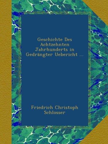 Geschichte Des Achtzehnten Jahrhunderts in Gedrängter Uebericht ...